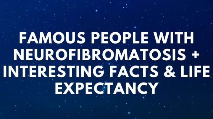 Famous People With Neurofibromatosis + Interesting Facts & Life Expectancy